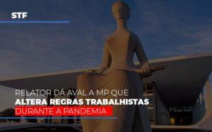 Stf Relator Da Aval A Mp Que Altera Regras Trabalhistas Durante A Pandemia - Notícias e Artigos Contábeis
