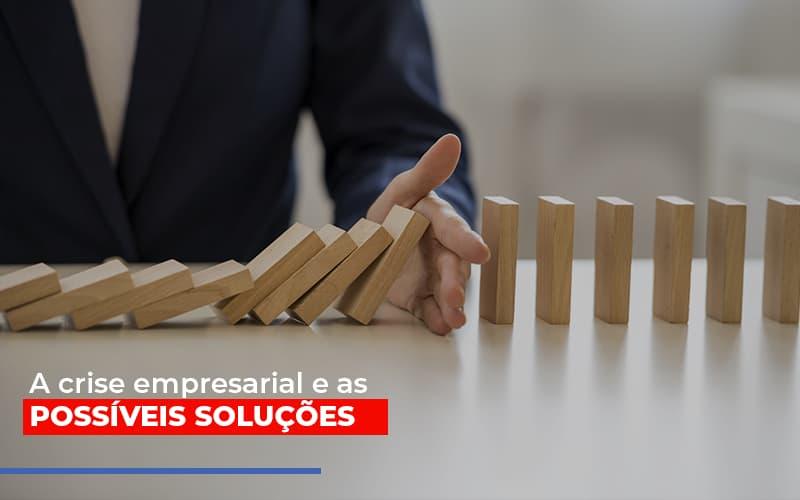 A Crise Empresarial E As Possiveis Solucoes - Notícias e Artigos Contábeis
