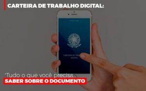Carteira De Trabalho Digital Tudo O Que Voce Precisa Saber Sobre O Documento - Notícias e Artigos Contábeis