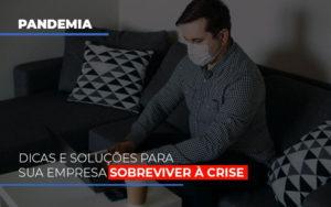 Pandemia Dicas E Solucoes Para Sua Empresa Sobreviver A Crise - Notícias e Artigos Contábeis
