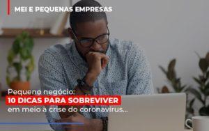 Pequeno Negocio Dicas Para Sobreviver Em Meio A Crise Do Coronavirus - Notícias e Artigos Contábeis