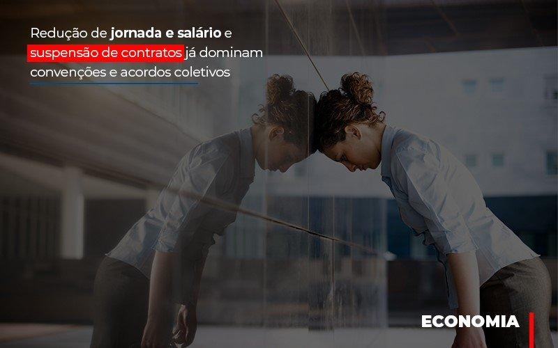 Reducao De Jornada E Salario E Suspensao De Contratos Ja Dominam Convencoes E Acordos - Notícias e Artigos Contábeis