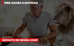 Tire Agora 5 Duvidas Sobre O Imposto De Renda 2020 - Notícias e Artigos Contábeis