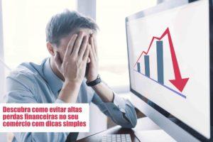 Perdas Financeiras Voce Sabe Como Evitar - Notícias e Artigos Contábeis