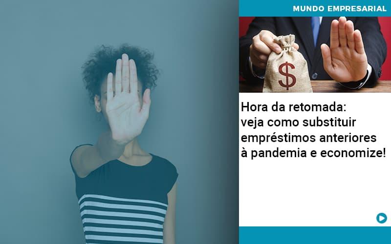 Hora Da Retomada Veja Como Substituir Emprestimos Anteriores A Pandemia E Economize - contabilità.sig | Soluções Inteligentes em Gestão