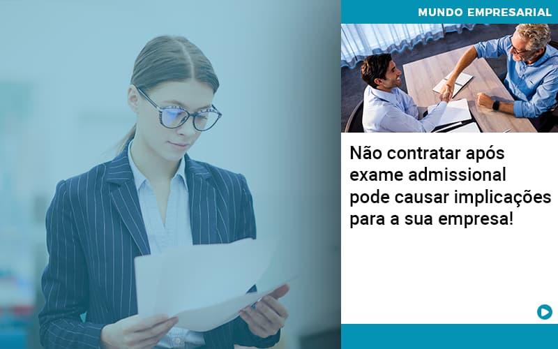 Nao Contratar Apos Exame Admissional Pode Causar Implicacoes Para Sua Empresa - contabilità.sig | Soluções Inteligentes em Gestão