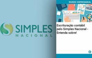 Escrituracao Contabil Pelo Simples Nacional Entenda Sobre - contabilità.sig | Soluções Inteligentes em Gestão