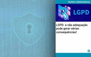 Lgpd A Nao Adequacao Pode Gerar Serias Consequencias - contabilità.sig | Soluções Inteligentes em Gestão
