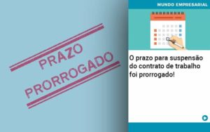 O Prazo Para Suspensao Do Contrato De Trabalho Foi Prorrogado - contabilità.sig | Soluções Inteligentes em Gestão