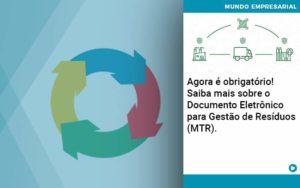 Agora E Obrigatorio Saiba Mais Sobre O Documento Eletronico Para Gestao De Residuos Mtr - contabilità.sig | Soluções Inteligentes em Gestão