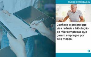 Conheca O Projeto Que Visa Reduzir A Tributacao De Microempresas Que Geram Empregos Por Seis Meses - contabilità.sig | Soluções Inteligentes em Gestão