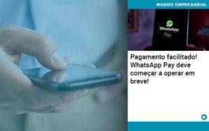 Pagamento Facilitado Whatsapp Pay Deve Comecar A Operar Em Breve - contabilità.sig | Soluções Inteligentes em Gestão