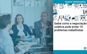 Saiba Como A Negociacao Coletiva Pode Evitar 10 Problemas Trabalhista - contabilità.sig | Soluções Inteligentes em Gestão