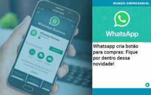 Whatsapp Cria Botao Para Compras Fique Por Dentro Dessa Novidade - contabilità.sig | Soluções Inteligentes em Gestão
