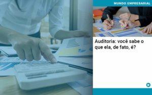 Auditoria Voce Sabe O Que Ela De Fato E - contabilità.sig | Soluções Inteligentes em Gestão