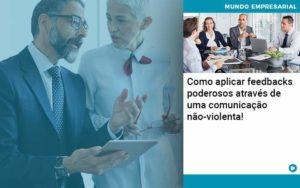 Como Aplicar Feedbacks Poderosos Atraves De Uma Comunicacao Nao Violenta - contabilità.sig | Soluções Inteligentes em Gestão