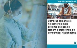 Compras Semanais E No Comercio Mais Proximo De Casa Se Tornam A Preferencia Do Consumidor Na Pandemia - contabilità.sig | Soluções Inteligentes em Gestão
