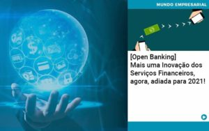 Open Banking Mais Uma Inovacao Dos Servicos Financeiros Agora Adiada Para 2021 - contabilità.sig | Soluções Inteligentes em Gestão
